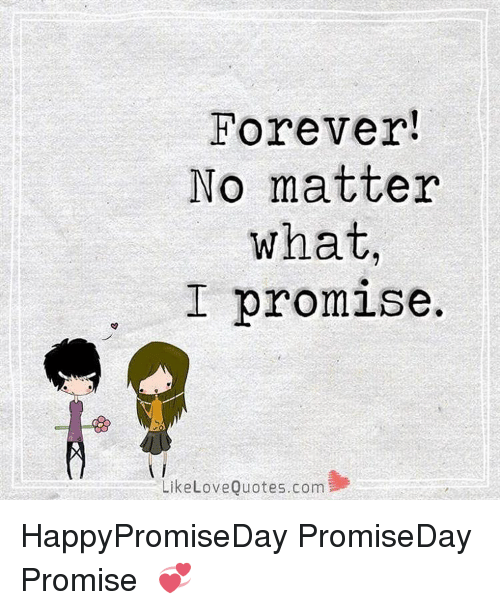 Forever! No Matter What I Promise Like Love Quotescom ...