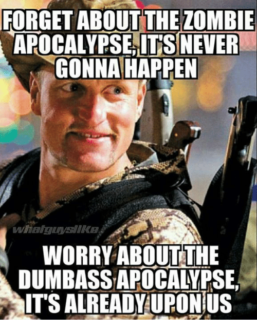 forget about the zombie apocalypse its never gonna happen worry 14562050 ✅ 25 best memes about zombie apocalypse zombie apocalypse memes