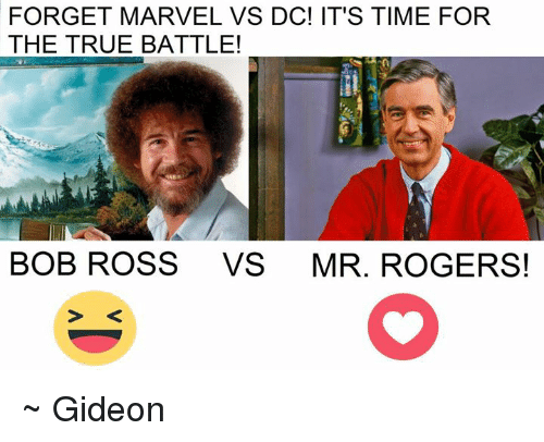 Forget Marvel Vs Dc It S Time For The True Battle Bob Ross Vs Mr Rogers Gideon Meme On Me Me