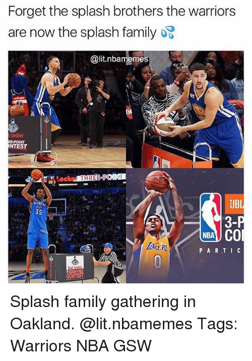 Family, Lit, and Memes: Forget the splash brothers the warriors  are now the splash family  @lit.nbamemes  E-POINT  NTEST  ker THREE PON  20-3  UBI  3-  NBA CO  PARTI C Splash family gathering in Oakland. @lit.nbamemes Tags: Warriors NBA GSW