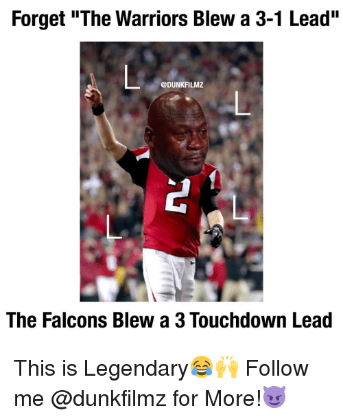 forget the warriors blew a 3 1 lead dunkfilmz the falcons 13824061 forget the warriors blew a 3 1 lead the falcons blew a 3 touchdown