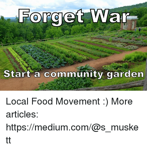community food and memes forget war start a community garden local food movement - How To Start A Community Garden