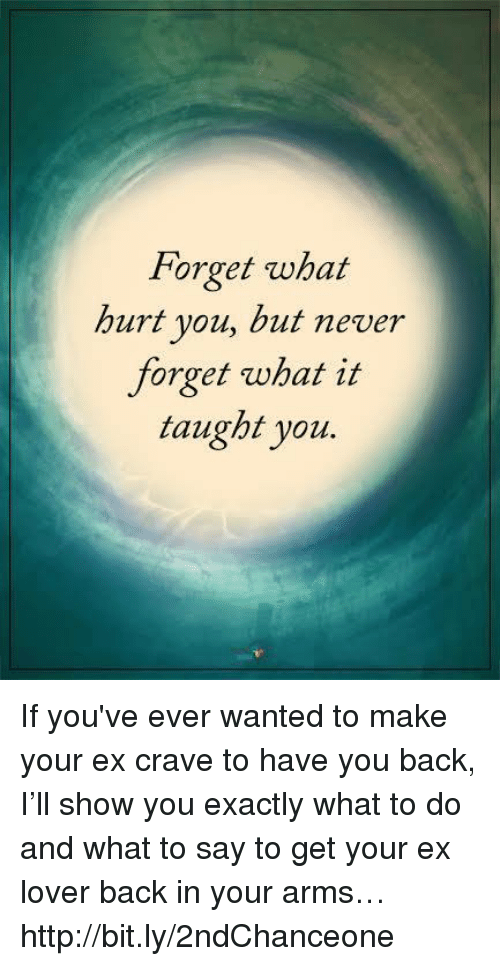 Forget What Hurt You but Never Forget What It Taught You if