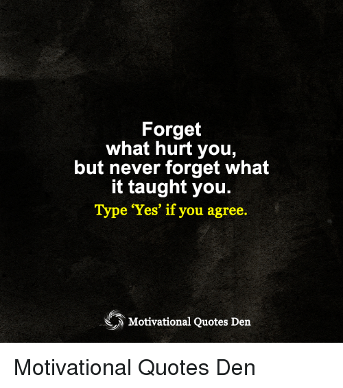 Memes, Quotes, And Never: Forget What Hurt You, But Never Forget What