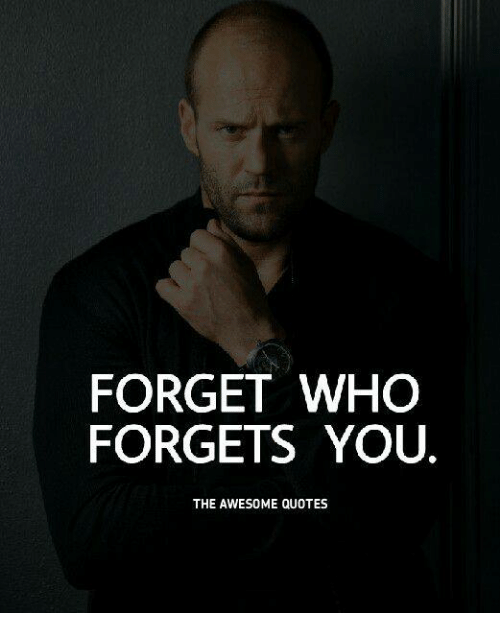 Forget Who Forgets You The Awesome Quotes Quotes Meme On Meme