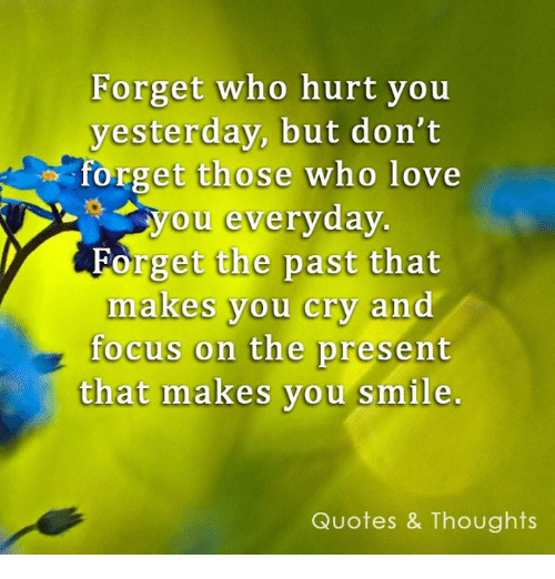 Love, Focus, And Quotes: Forget Who Hurt You Yesterday, But Donu0027