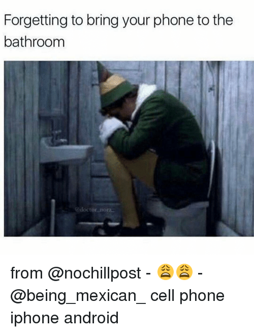 Forgetting to Bring Your Phone to the Bathroom From