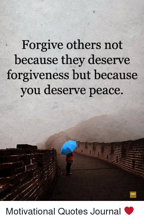 Forgive Others Not Because They Deserve Forgiveness But Because Vou