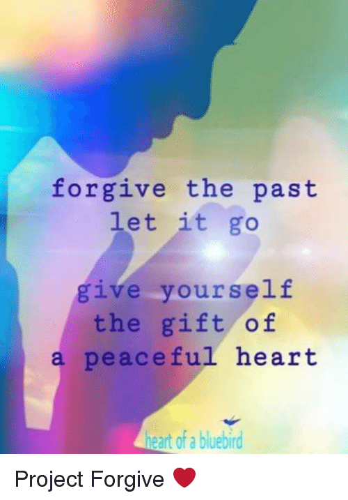 Memes Heart And Let It Go Forgive The Past Give