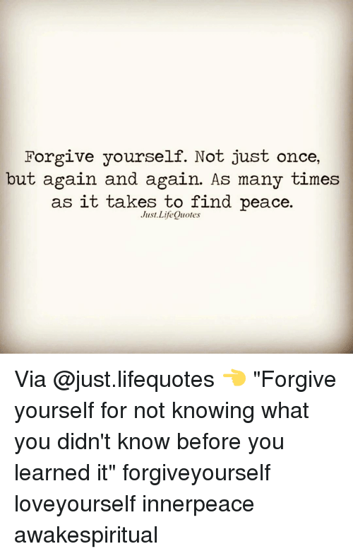Forgive Yourself Not Just Once But Again And Again As Many Times As