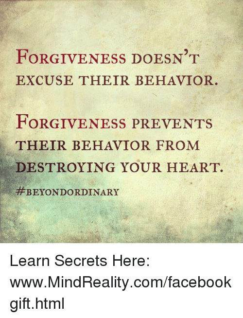 FORGIVENESS DOESN\'T EXCUSE THEIR BEHAVIOR FORGIVENESS PREVENTS THEIR ...