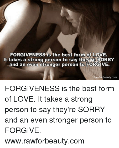 Forgiveness Is The Best Form Of Love It Takes A Strong Person To Say