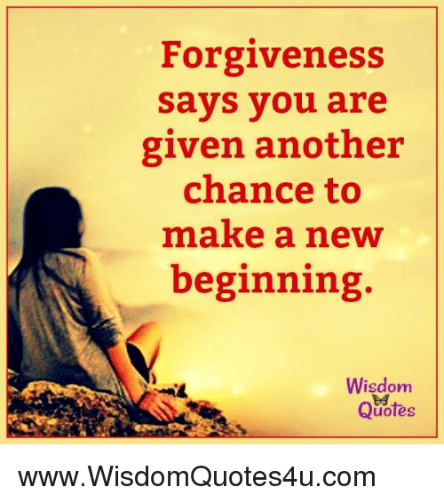 Forgiveness Says You Are Given Another Chance To Make A New