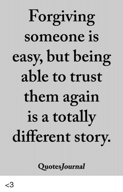 Memes, 🤖, and Easy: Forgiving  someone iS  easy, but being  able to trust  them again  is a totally  different story  QuotesJournal <3