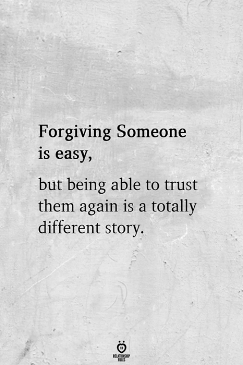 Easy, Them, and Story: Forgiving Someone  is easy,  but being able to trust  them again is a totally  different story  RELATIONSHIP  LES