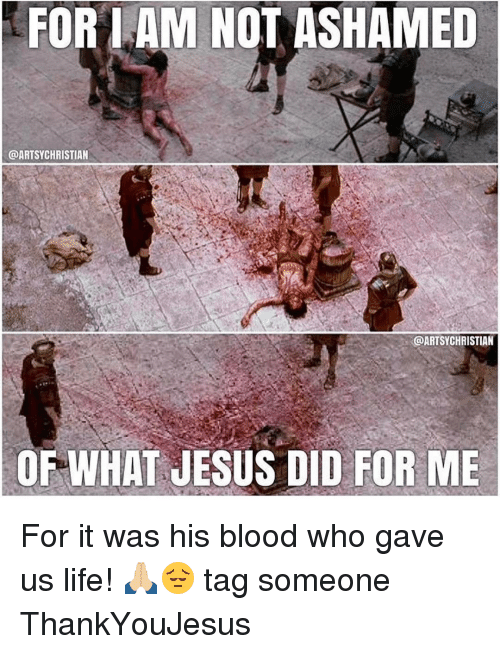 FORIAM NOT ASHAMED CHRISTIAN CHRISTIAN OF WHAT JESUS DID FOR