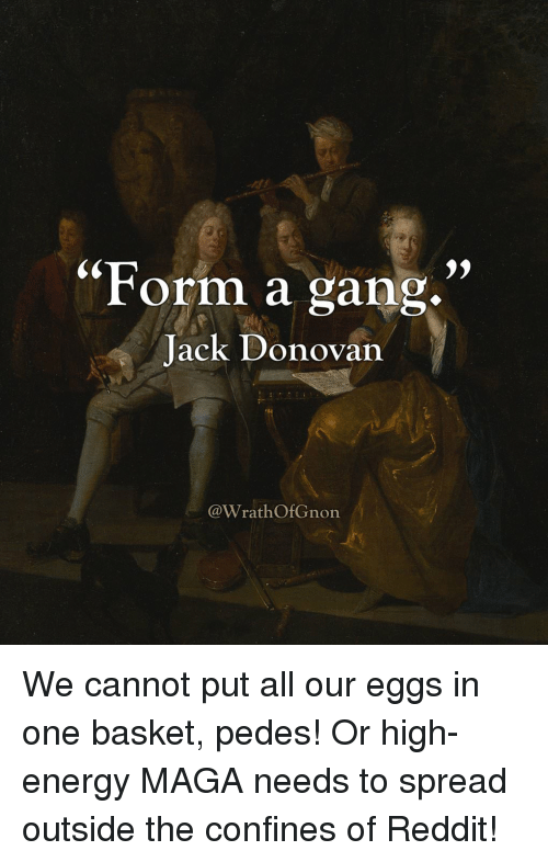 Form a Gang Jack Donovan We Cannot Put All Our Eggs in One