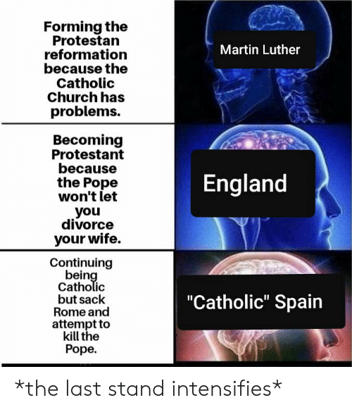 """Church, England, and Martin: Forming the  Protestan  reformation  because the  Catholic  Church has  problems  Martin Luther  Becoming  Protestant  because  the Pope  won't let  you  divorce  your wife.  England  Continuing  being  Catholic  but sack  Rome and  attempt to  kill the  Роpe.  """"Catholic"""" Spain *the last stand intensifies*"""