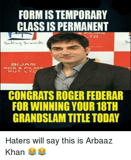 Memes, Roger, and 🤖: FORMISTEMPORARY  CLASSIS PERMANENT  BIJ A  PADS  et FIL  CONGRATS ROGER FEDERAR  FOR WINNING YOUR 18TH  GRANDSLAM TITLE TODAY Haters will say this is Arbaaz Khan 😂😂