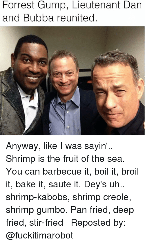 Forrest Gump Lieutenant Dan And Bubba Reunited Anyway Like I Was