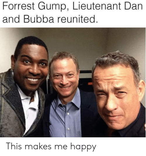 Bubba, Forrest Gump, and Happy: Forrest Gump, Lieutenant Dan  and Bubba reunited This makes me happy