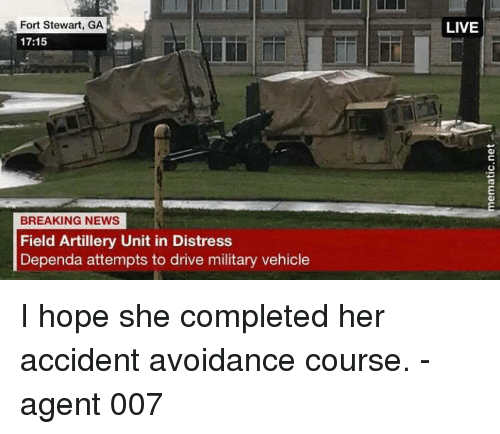 Driving, Memes, and News: Fort Stewart, GA 17:15 LIVE BREAKING · I hope she completed her accident avoidance course.