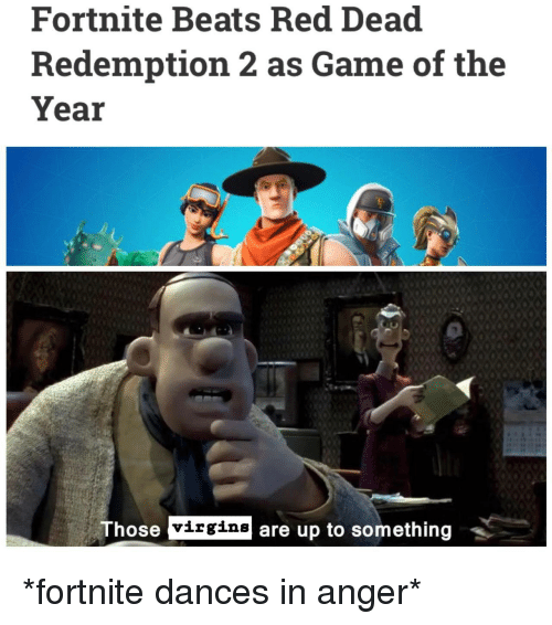 Beats, Game, and Red Dead Redemption: Fortnite Beats Red Dead  Redemption 2 as Game of the  Year  ose virgins are up to something *fortnite dances in anger*