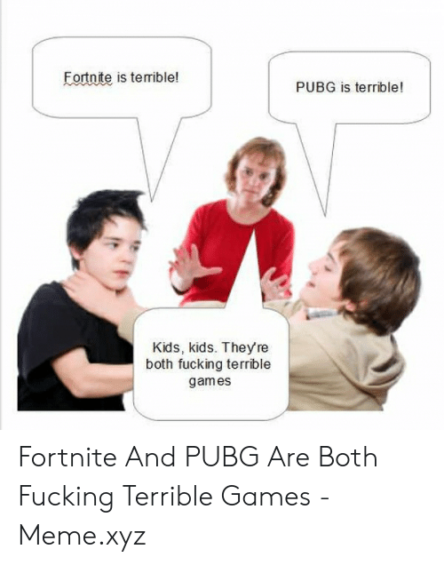 Fortnite Is Terible! PUBG Is Terrible! Kids Kids They Re Both