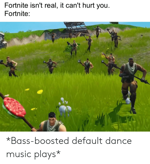 Fortnite Isn't Real It Can't Hurt You Fortnite *Bass-Boosted