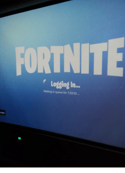 Fortnite Logging I Waiting In Queue For 73333 Waiting Meme On Me Me