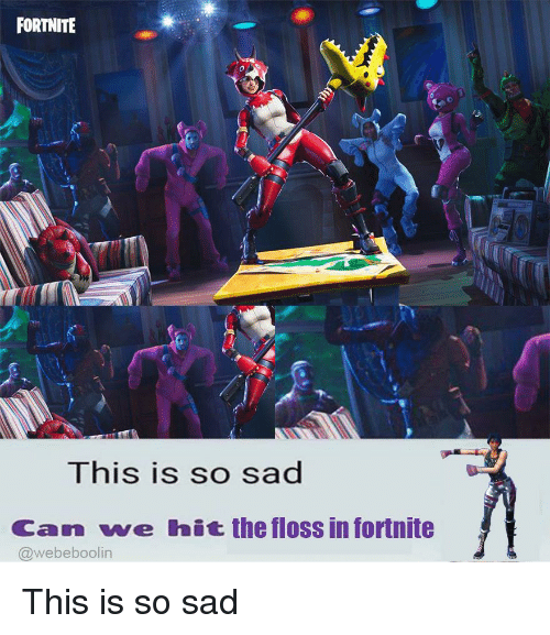 FORTNITE This Is So Sad Can We Hit The Floss In Fortnite