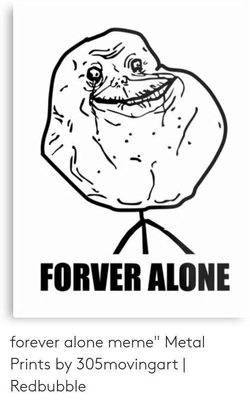 FORVER ALONE Forever Alone Meme Metal Prints by 305movingart