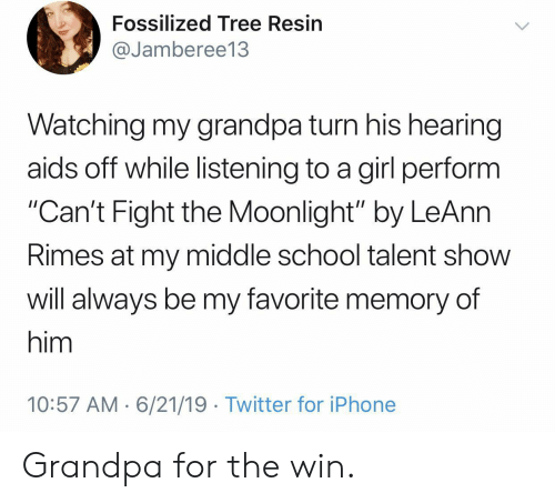 "Iphone, School, and Twitter: Fossilized Tree Resin  @Jamberee13  Watching my grandpa turn his hearing  aids off while listening to a girl perform  ""Can't Fight the Moonlight"" by LeAnn  Rimes at my middle school talent show  will always be my favorite memory of  him  10:57 AM 6/21/19 Twitter for iPhone Grandpa for the win."