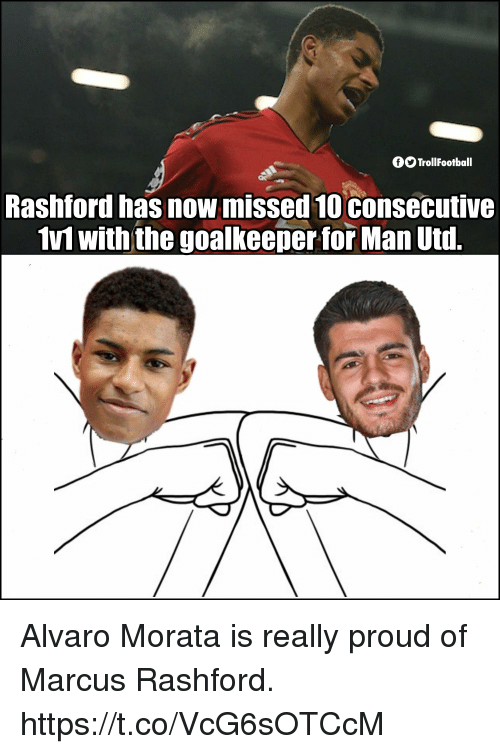 Memes, Proud, and 🤖: fOTrollFootball  Rashford has now missed 10consecutive  1v1 with the goalkeeper for Man Utd. Alvaro Morata is really proud of Marcus Rashford. https://t.co/VcG6sOTCcM
