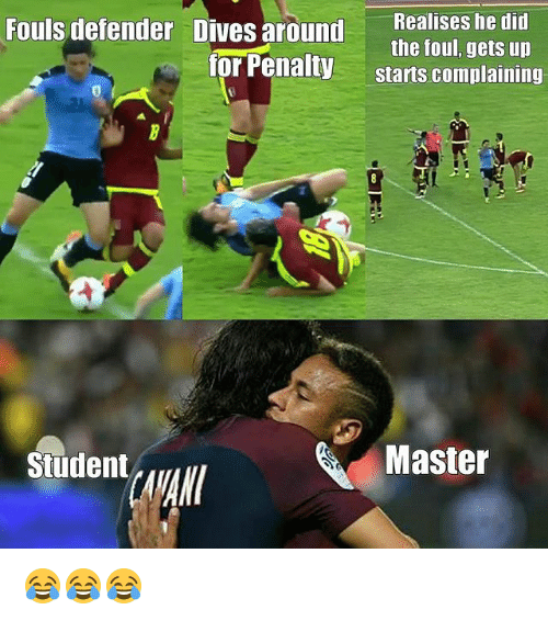 Memes, 🤖, and Student: Fouls defender  Dives around  Realises he did  the foul, gets up  for Penalty starts complaining  t,  Student  Master  AVAN 😂😂😂