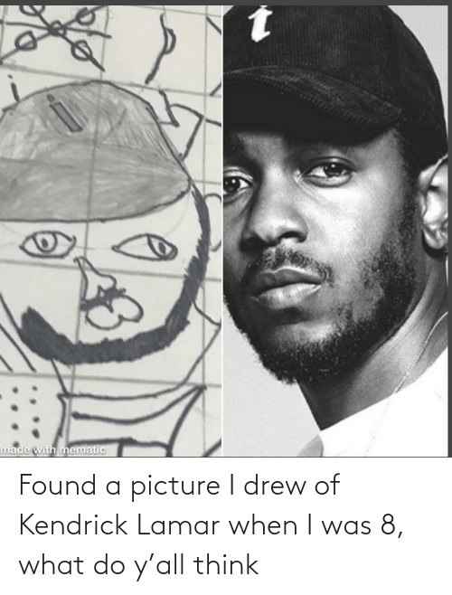 Kendrick Lamar, Kendrick, and A Picture: Found a picture I drew of Kendrick Lamar when I was 8, what do y'all think