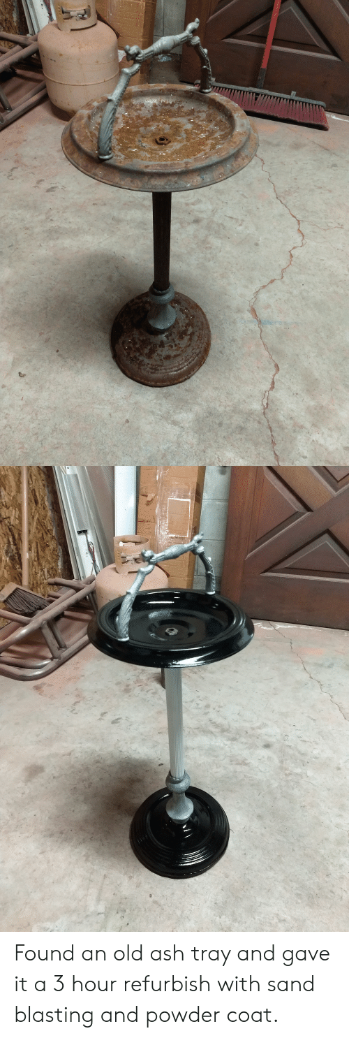 Ash, Old, and Garbage: Found an old ash tray and gave it a 3 hour refurbish with sand blasting and powder coat.