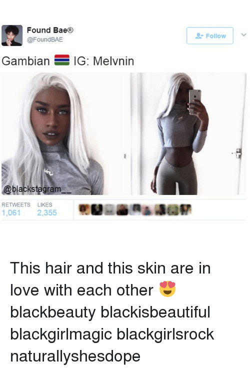 Bae, Love, and Memes: Found Bae  @Found BAE  Gambian  IG: Melvnin  @blacks tegram  RETWEETS LIKES  1,061 2,355  Follow This hair and this skin are in love with each other 😍 blackbeauty blackisbeautiful blackgirlmagic blackgirlsrock naturallyshesdope
