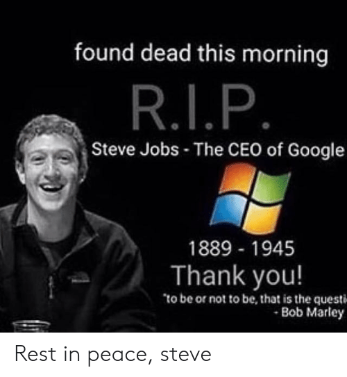 Rest In Peace Steve Jobs >> Found Dead This Morning Steve Jobs The Ceo Of Google 1889 1945 Thank