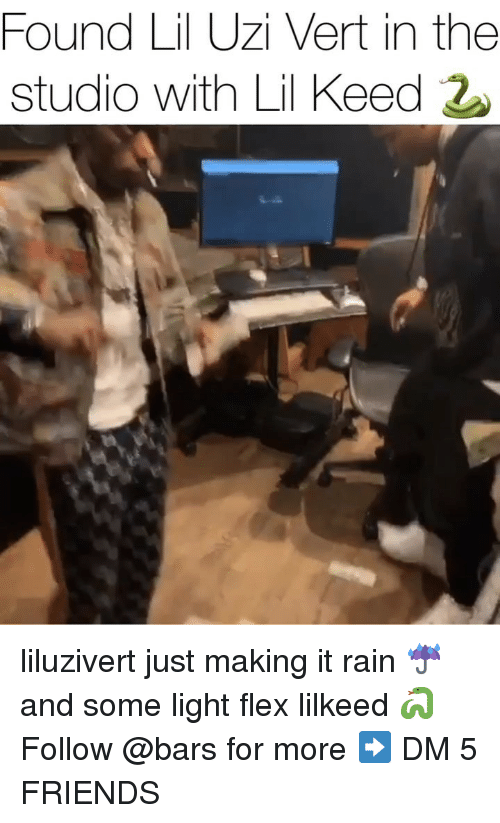 Flexing, Friends, and Memes: Found Lil Uzi Vert in the  studio with Lil Keed liluzivert just making it rain ☔️ and some light flex lilkeed 🐍 Follow @bars for more ➡️ DM 5 FRIENDS