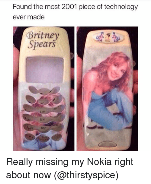Britney Spears, Technology, and Girl Memes: Found the most 2001 piece of technology  ever made  Britney  Spearš Really missing my Nokia right about now (@thirstyspice)