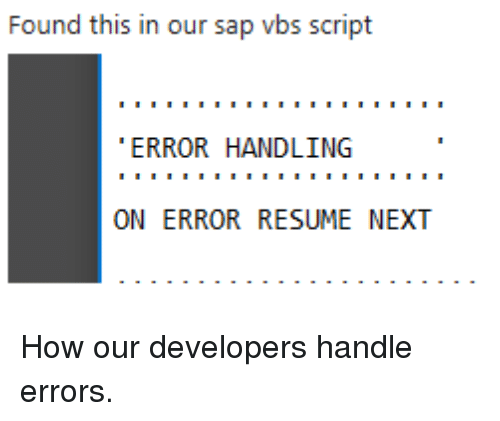 Found This in Our Sap Vbs Script ERROR HANDLING ON ERROR RESUME NEXT ...