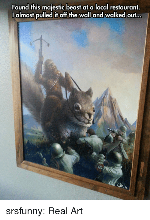 Tumblr, Blog, and Http: Found this majestic beast at a local restaurant.  I almost pulled it off the wall and walked out... srsfunny:  Real Art
