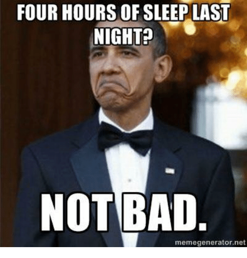 International Baccalaureate, Last Night, and Generators: FOUR HOURS OF SLEEP LAST  NIGHT  NOT BAD  meme generator ne