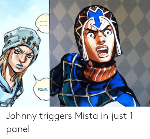 Just,  Triggers, and Johnny: FOUR Johnny triggers Mista in just 1 panel