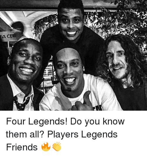 Friends, Memes, and 🤖: Four Legends! Do you know them all? Players Legends Friends 🔥👏