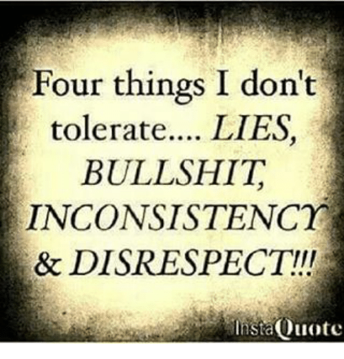 Four Things I Dont Tolerate Lies Bullshit Inconsistencr