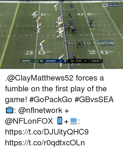 Memes, The Game, and Game: FOX  1ST10  PACKERS 441  O SEAHAWKS 4-5 0 1st 15:00 12 1st & 10 .@ClayMatthews52 forces a fumble on the first play of the game! #GoPackGo #GBvsSEA  📺: @nflnetwork + @NFLonFOX 📱+💻: https://t.co/DJUityQHC9 https://t.co/r0qdtxcOLn