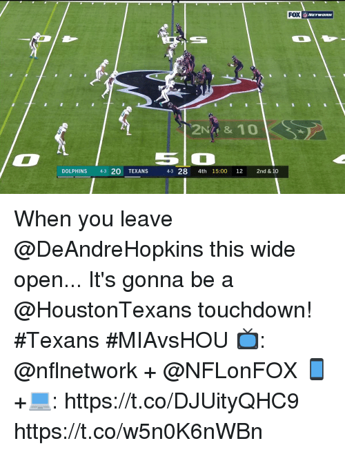 Memes, Dolphins, and Texans: FOX  2N&10  DOLPHINS 43 20 TEXANS  43 28 4th 15:00 12 2nd & 10 When you leave @DeAndreHopkins this wide open... It's gonna be a @HoustonTexans touchdown! #Texans #MIAvsHOU  📺: @nflnetwork + @NFLonFOX 📱+💻: https://t.co/DJUityQHC9 https://t.co/w5n0K6nWBn