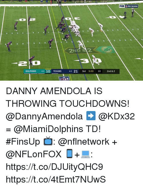 Memes, Dolphins, and Texans: FOX  2ND 2  114-321 3rd 5:03 10 2nd & 2  DOLPHINS 43 10 TEXANS DANNY AMENDOLA IS THROWING TOUCHDOWNS! @DannyAmendola ➡️ @KDx32 = @MiamiDolphins TD! #FinsUp  📺: @nflnetwork + @NFLonFOX 📱+💻: https://t.co/DJUityQHC9 https://t.co/4tEmt7NUwS